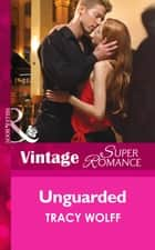 Unguarded (Mills & Boon Vintage Superromance) ebook by Tracy Wolff