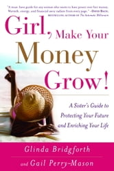 Girl, Make Your Money Grow! - A Sister's Guide to Protecting Your Future and Enriching Your Life ebook by Glinda Bridgforth,Gail Perry-Mason