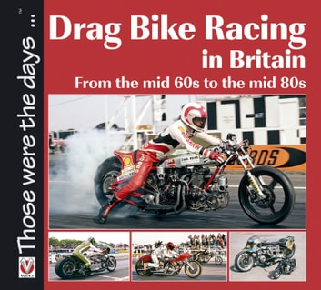 Drag Bike Racing in Britain - From the mid '60s to the mid '80s ebook by Keith Lee