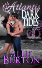 Atlantis Dark Tides - Lost Daughters of Atlantis Book 4 ebook by Allie Burton