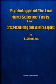 Psychology & the Law: Hard Science Tools for Cross-Examining Soft Science Experts ebook by Dr. Gordon Cochrane