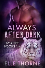 Always After Dark The Boxed Set Books 1 - 4 - Shifters Forever Worlds ebook by Elle Thorne