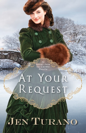 At Your Request (Apart From the Crowd) - An Apart From the Crowd Novella ebook by Jen Turano