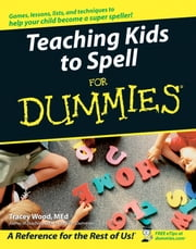 Teaching Kids to Spell For Dummies ebook by Tracey Wood