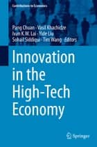 Innovation in the High-Tech Economy ebook by Pang Chuan,Vasil Khachidze,Ivan K.W. Lai,Yide Liu,Sohail Siddiqui,Tim Wang