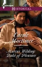 Marcus Wilding: Duke of Pleasure ebook by Carole Mortimer