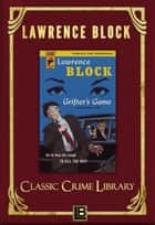 Grifter's Game - The Classic Crime Library, #3 ebook by Lawrence Block