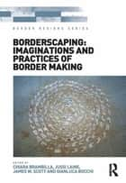 Borderscaping: Imaginations and Practices of Border Making ebook by Chiara Brambilla, Jussi Laine, Gianluca Bocchi