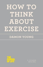 How to Think About Exercise ebook by Damon Young