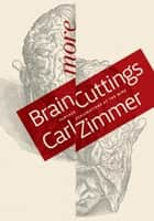 More Brain Cuttings - Further Explorations of the Mind ebook by Carl Zimmer