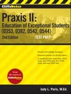 CliffsNotes Praxis II Education of Exceptional Students (0353, 0382, 0542, 0544), Second Edition ebook by Judy L Paris