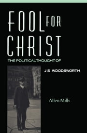 Fool For Christ - The Intellectual Politics of J.S. Woodsworth ebook by Allen Mills