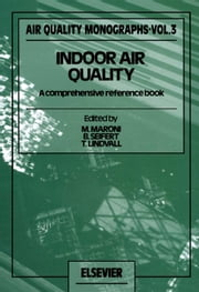 Indoor Air Quality: A Comprehensive Reference Book ebook by Maroni, M.