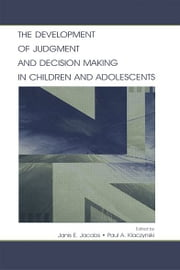 The Development of Judgment and Decision Making in Children and Adolescents ebook by Janis E. Jacobs,Paul A. Klaczynski