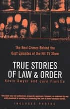 True Stories of Law & Order ebook by Kevin Dwyer,Jure Fiorillo