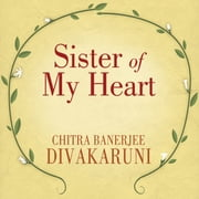Sister of My Heart - A Novel audiobook by Chitra Banerjee Divakaruni