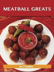 Meatball Greats: Delicious Meatball Recipes, The Top 96 Meatball Recipes ebook by Franks Jo