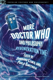 More Doctor Who and Philosophy - Regeneration Time ebook by
