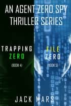 Agent Zero Spy Thriller Bundle: Trapping Zero (#4) and File Zero (#5) ebook by Jack Mars