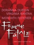 Femme Fatale - An Anthology ebook by Doranna Durgin, Virginia Kantra, Meredith Fletcher