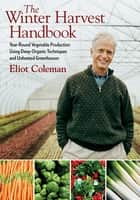 The Winter Harvest Handbook ebook by Eliot Coleman,Barbara Damrosch