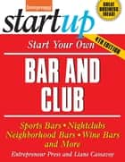 Start Your Own Bar and Club - Sports Bars, Nightclubs, Neighborhood Bars, Wine Bars, and More ebook by Liane Cassavoy, Entrepreneur magazine