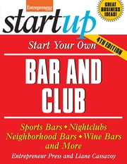 Start Your Own Bar and Club - Sports Bars, Nightclubs, Neighborhood Bars, Wine Bars, and More ebook by Liane Cassavoy,Entrepreneur magazine