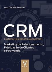 CRM (Customer Relationship Management) - Marketing de Relacionamento, Fidelização de Clientes e Pós-Venda ebook by Luiz Claudio Zenone