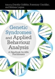 Genetic Syndromes and Applied Behaviour Analysis - A Handbook for ABA Practitioners ebook by Rosemary Condillac, Melissa Legree, Dalena Anzivino,...