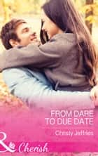From Dare To Due Date (Mills & Boon Cherish) (Sugar Falls, Idaho, Book 3) ebook by Christy Jeffries