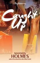 Caught Up ebook by Shannon Holmes