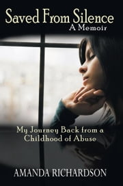 Saved from Silence - My Journey Back from a Childhood of Abuse ebook by Amanda Richardson