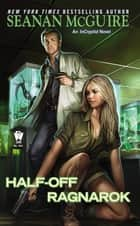 Half-Off Ragnarok - Book Three of InCryptid ebook by Seanan McGuire