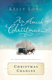 Christmas Cradles - An Amish Christmas Novella ebook by Kelly Long