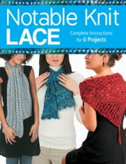 Notable Knit Lace - Complete Instructions for 6 Projects ebook by Carri Hammett,Margaret Hubert