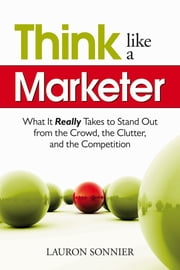 Think Like a Marketer - A Twenty-Something's Guide to the Business World ebook by Lauron Sonnier