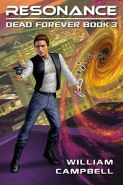 Resonance: Dead Forever Book 3 ebook by William Campbell
