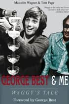 George Best & Me ebook by Malcolm Wagner