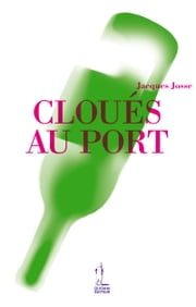 Cloués au port ebook by Jacques JOSSE