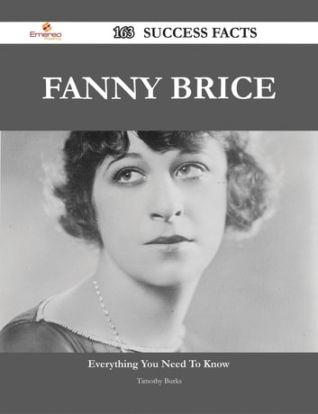 Fanny Brice 163 Success Facts - Everything you need to know about Fanny Brice ebook by Timothy Burks