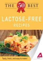 The 50 Best Lactose-Free Recipes ebook by Media Adams