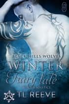 Winter Fairy Tale (Black Hills Wolves #60) ebook by TL Reeve