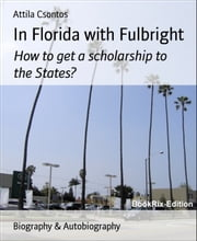 In Florida with Fulbright - How to get a scholarship to the States? ebook by Attila Csontos