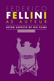Federico Fellini as Auteur - Seven Aspects of His Films ebook by John C. Stubbs