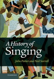 A History of Singing ebook by Dr John Potter,Neil Sorrell