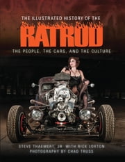 The Illustrated History of the Rat Rod - The People, the Cars, and the Culture ebook by Steve Thaemert, Jr., Rick Loxton