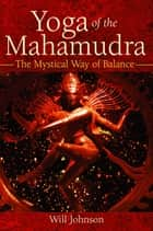 Yoga of the Mahamudra - The Mystical Way of Balance ebook by Will Johnson