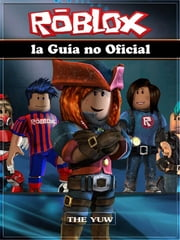 Roblox La Guía No Oficial ebook by Kobo.Web.Store.Products.Fields.ContributorFieldViewModel