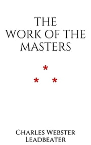 The Work of The Masters ebook by Charles Webster Leadbeater