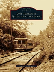 Lost Trolleys of Queens and Long Island ebook by Stephen L. Meyers